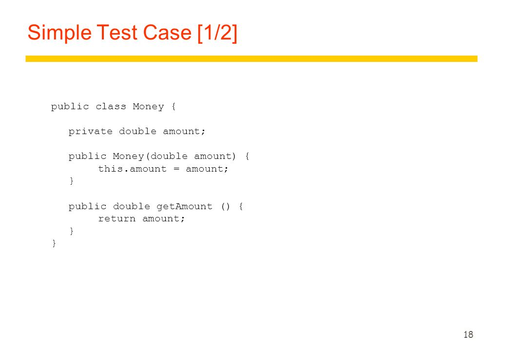 Simple Test Case [1/2] public class Money { private double amount;
